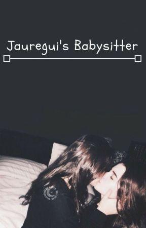 Jauregui's Babysitter (Camren) by goingallnight