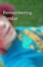Remembering Sundae  by KylanlovesHeIsWe