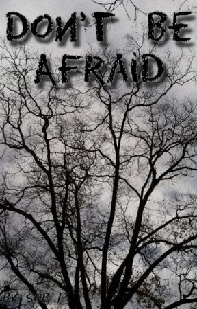 Don't Be Afraid  by Zarrystylik69
