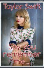 Say You'll Remember Me ~ Taylor Swift Fan Fiction by srfo9kct