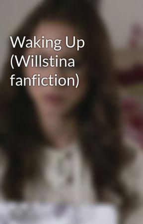 Waking Up (Willstina fanfiction) by oswinsfanfics