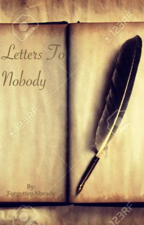 Letters To Nobody by ForgottenAlready