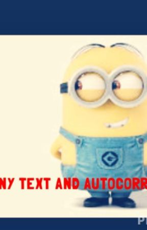 Funny text and autocorrects! by mollyg7