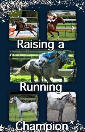 Raising a running champion by horse_lover77