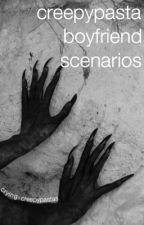 Creepypasta Boyfriend Scenarios by crying-creepypastas