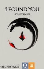 I Found You.|| Hiccup x Reader. || Finished by iiBlurrypaige