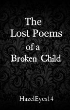 The Lost Poems of a Broken Child by HazelEyes14