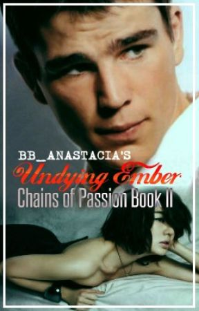 Undying Ember (Chains of Passion Book II) by Bb_Anastacia