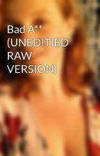 Bad A** (UNEDITIED RAW VERSION) by MargaretDeLecroix