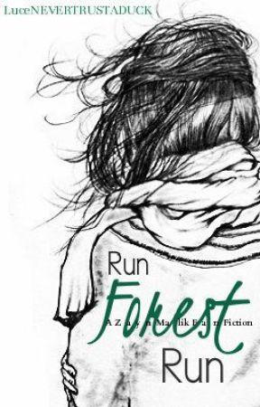 Run Forest Run (A Zayn Malik Fan Fiction) by LuceNEVERTRUSTADUCK