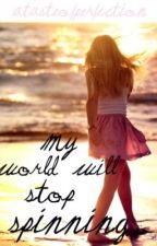 My World Will Stop Spinning [Katy Perry Fan fiction] by atasteofperfection