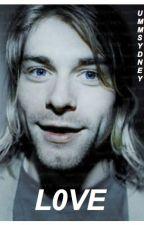 L0V3. (Kurt Cobain) by 666YDNEY