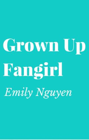 Grown Up Fangirl by Emily
