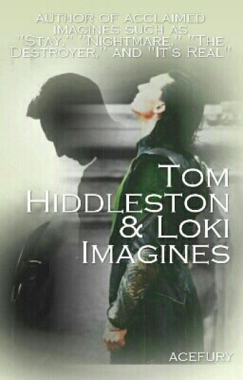 Tom Hiddleston and Loki Imagines - Bk. 1