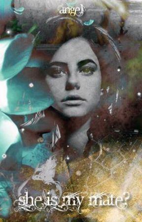 SHE IS MY MATE ? by angelofheaven