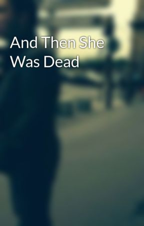 And Then She Was Dead by gregthomas79