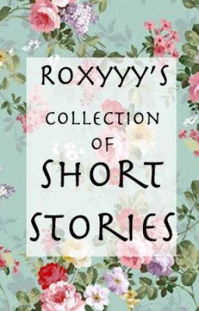 Roxy's Short Stories by Roxyyy