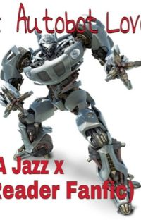A Autobot Love (Jazz x Reader love story) cover