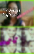 My Besties Boyfriend! by princessandgrace