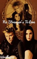 No Strangers to Love : Labyrinth Fanfiction by Woolley119