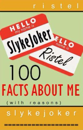 100 FACTS ABOUT ME (With Reasons) by SlykeJoker