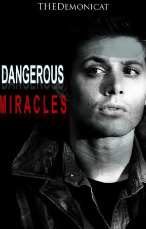 Dangerous miracles [REWRITING] by TheDemoniCat
