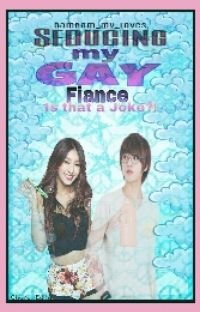 Seducing my Gay Fiance? Is that a joke! (COMPLETED) cover