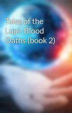 Tales of the Lupi- Blood Oaths (book 2) by CenturionsofRome