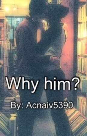 Why him? by acnaiv5390