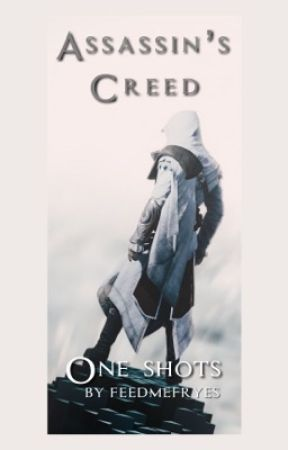 Assassin's Creed ~ One Shots by FeedMeFryes