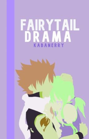 FairyTail Drama (FairyTail Fanfic) {Book 2} by kabanerry