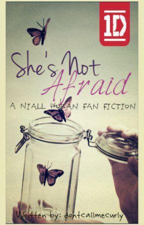 She's Not Afraid; A Niall Horan Fanfiction by hercules_