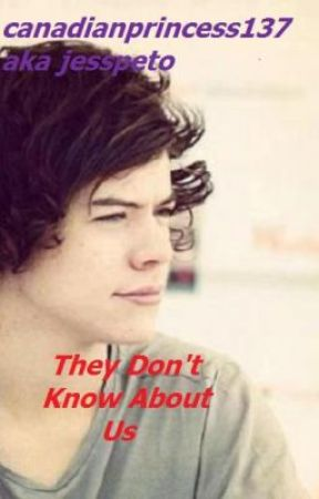 They Don't Know About Us(Harry  Styles Fan Fiction) by canadianprincess137
