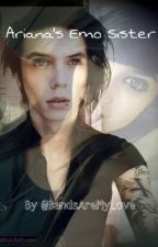 Ariana's Emo Sister (Andy Biersack fanfic) by BandsAreMyLove