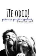 ¡TE ODIO! de TaniaTorresA
