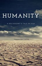 Humanity - A Solivagant's Tale by Tahieuba