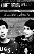 Almost broken(bullied) , A phanfiction by awkward-fox