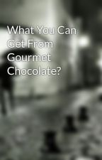 What You Can Get From Gourmet Chocolate? by hen47board