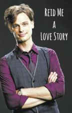 Reid Me A Love Story (Spencer Reid) by i-deactivated