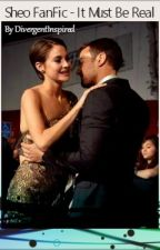 Sheo FanFic - It Must Be Real by DivergentInspired