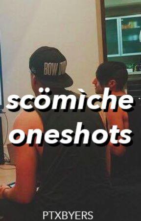 Scomiche One Shots by ptxbyers