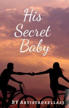 His Secret Baby (ON HOLD) by ArtistaDeElla23
