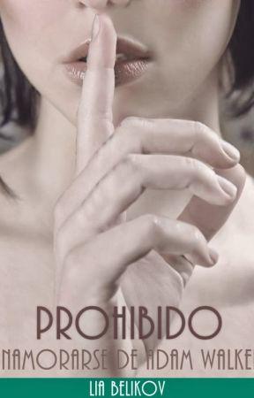 Prohibido Enamorarse de Adam Walker ***PRÓXIMAMENTE EN LIBRERÍAS*** by LiaBelikov