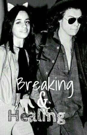Breaking & Healing(Camarry) a.u by bowsnCamila
