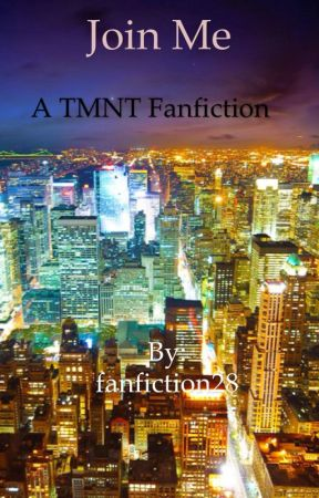 Join Me (A TMNT Fanfiction) by fanfiction28