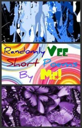 Randomly Vee, Short poems by Me! by Musicbreatheslife