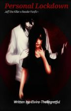 Personal Lock Down (Jeff The Killer X Reader)~Creepypasta by TheRegretful