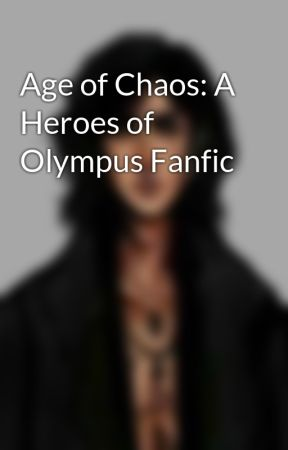 Age of Chaos: A Heroes of Olympus Fanfic by fire_on_ice_boss