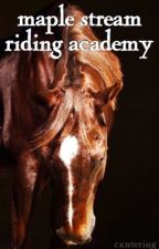 Maple Stream Riding Academy by cxntering