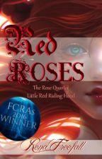 Red Roses - (FCRAs 2016 Winner) by RenaFreefall